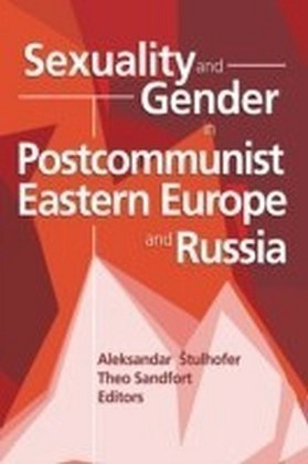 Sexuality and Gender in Postcommunist Eastern Europe and Russia