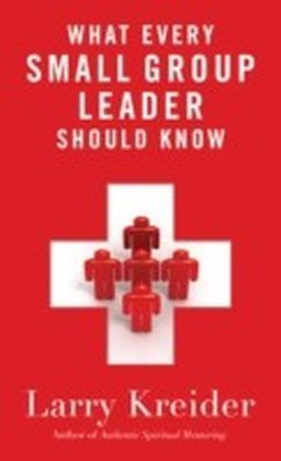 What Every Small Group Leader Should Know