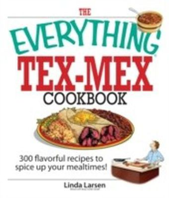 Everything Tex-Mex Cookbook
