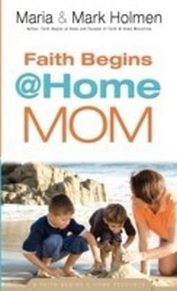 Faith Begins @ Home Mom (Faith Begins@Home)