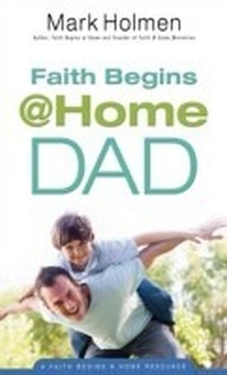 Faith Begins @Home Dad (Faith Begins@Home)