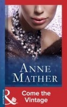 Come the Vintage (Mills & Boon Modern) (The Anne Mather Collection)
