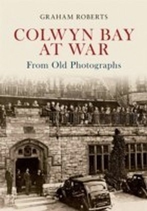 Colwyn Bay at War from Old Pho