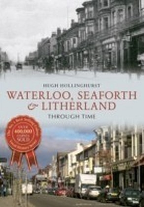 Waterloo, Seaforth & Litherland Through Time