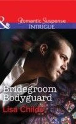 Bridegroom Bodyguard (Mills & Boon Intrigue) (Shotgun Weddings - Book 3)