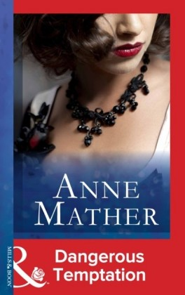 Dangerous Temptation (Mills & Boon Modern) (The Anne Mather Collection)