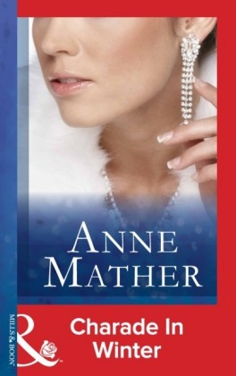 Charade in Winter (Mills & Boon Modern) (The Anne Mather Collection)