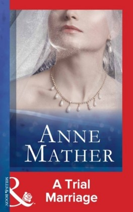 Trial Marriage (Mills & Boon Modern) (The Anne Mather Collection)