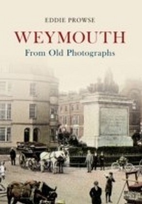 Weymouth From Old Photographs