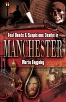 Foul Deeds and Suspicious Deaths in Manchester