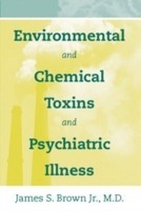 Environmental and Chemical Toxins and Psychiatric Illness