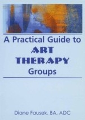 Practical Guide to Art Therapy Groups