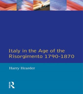 Italy in the Age of the Risorgimento 1790 - 1870