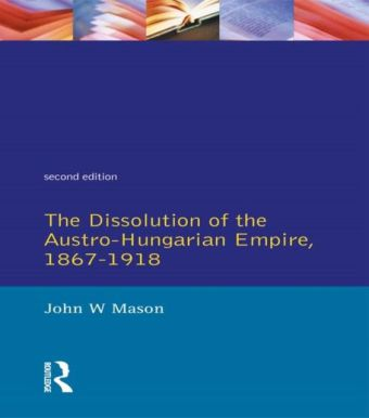 Dissolution of the Austro-Hungarian Empire, 1867-1918,The