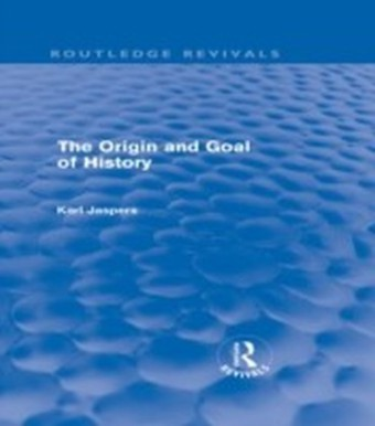 Origin and Goal of History (Routledge Revivals)