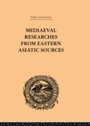 Mediaeval Researches from Eastern Asiatic Sources
