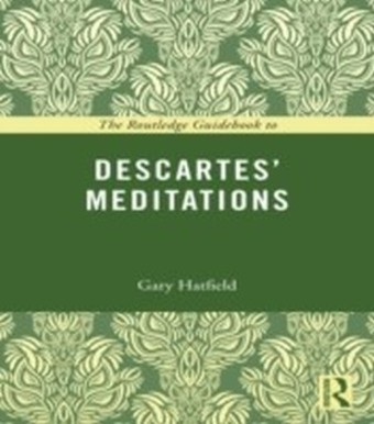Routledge Guidebook to Descartes' Meditations