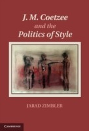 J. M. Coetzee and the Politics of Style