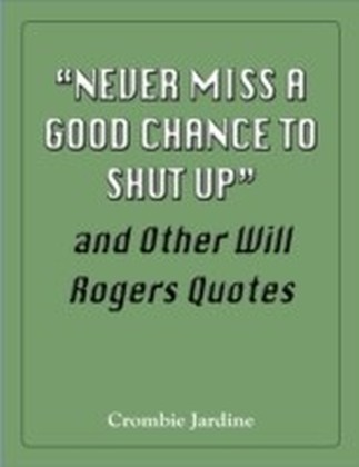 """Never Miss a Good Chance to Shut Up"" and Other Will Rogers Quotes"