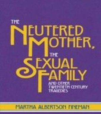 Neutered Mother, The Sexual Family and Other Twentieth Century Tragedies