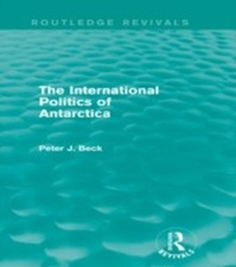 International Politics of Antarctica (Routledge Revivals)