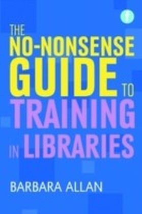 No-nonsense Guide to Training in Libraries