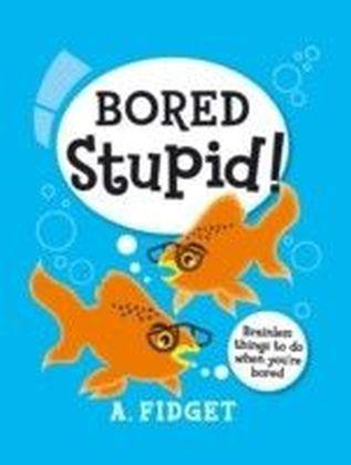 Bored Stupid