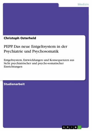PEPP. Das neue Entgeltsystem in der Psychiatrie und Psychosomatik