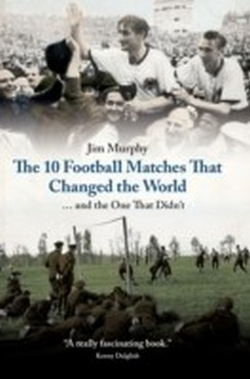 10 Football Matches That Changed the World