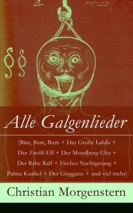 Alle Galgenlieder (Bim, Bam, Bum + Das Große Lalula + Der Zwölf-Elf + Der Mondberg-Uhu + Der Rabe Ralf + Fisches Nachtgesang + Palma Kunkel + Der Gingganz + und viel mehr)
