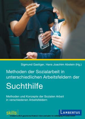 Methoden der Sozialarbeit in unterschiedlichen Arbeitsfeldern der Suchthilfe