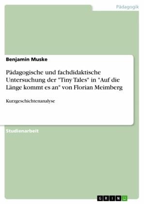 Pädagogische und fachdidaktische Untersuchung der 'Tiny Tales' in 'Auf die Länge kommt es an' von Florian Meimberg