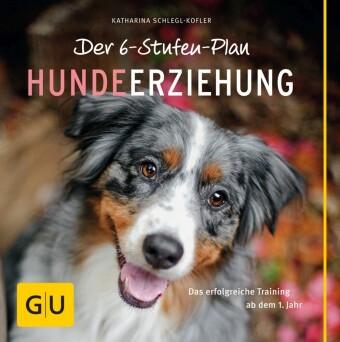Der 6-Stufen-Plan Hundeerziehung