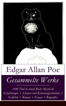 Gesammelte Werke (100 Titel in einem Buch: Mystische Erzählungen + Schauer und Kriminalgeschichten + Gedichte + Roman + Biografie)
