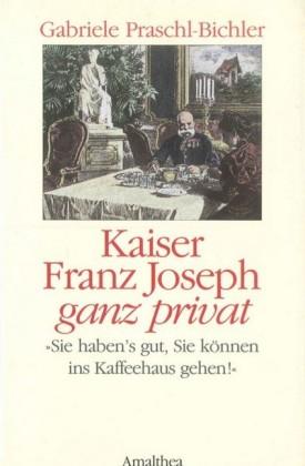 Kaiser Franz Joseph ganz privat