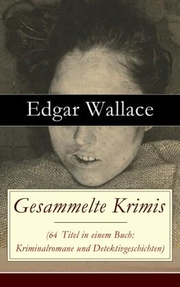 Gesammelte Krimis (69 Titel in einem Buch: Kriminalromane und Detektivgeschichten)