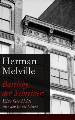 Bartleby, der Schreiber: Eine Geschichte aus der Wall Street