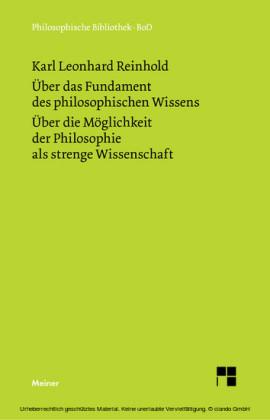 Über das Fundament des philosophischen Wissens (1791). Über die Möglichkeit der Philosophie als strenge Wissenschaft (1790)