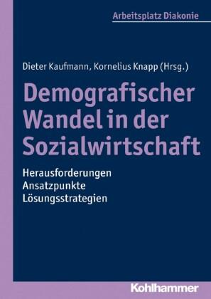 Demografischer Wandel in der Sozialwirtschaft - Herausforderungen, Ansatzpunkte, Lösungsstrategien
