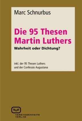 Die 95 Thesen Martin Luthers - Wahrheit oder Dichtung?