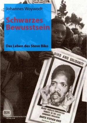 Schwarzes Bewusstsein: Das Leben des Steve Biko