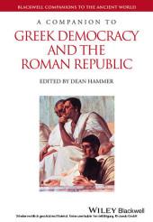 A Companion to Greek Democracy and the Roman Republic