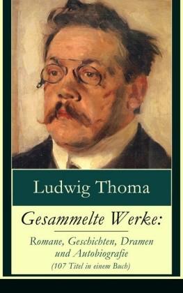 Gesammelte Werke: Romane, Geschichten, Dramen und Autobiografie (107 Titel in einem Buch)