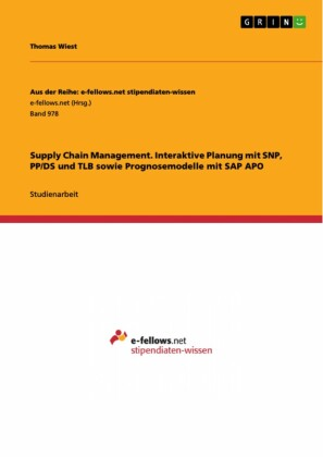 Supply Chain Management. Interaktive Planung mit SNP, PP/DS und TLB sowie Prognosemodelle mit SAP APO