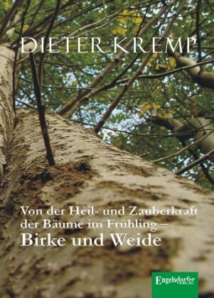 Von der Heil- und Zauberkraft der Bäume im Frühling - Birke und Weide. Birkensaft als Frühjahrskur und Aspirin in der Weidenrinde