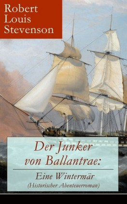Der Junker von Ballantrae: Eine Wintermär (Historischer Abenteuerroman)