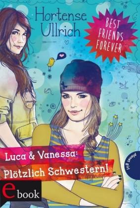 Best Friends Forever: Luca & Vanessa: Plötzlich Schwestern!