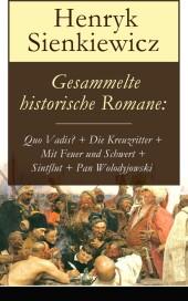Gesammelte historische Romane: Quo Vadis? + Die Kreuzritter + Mit Feuer und Schwert + Sintflut + Pan Wolodyjowski + Auf dem Felde der Ehre