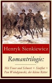 Romantrilogie: Mit Feuer und Schwert + Sintflut + Pan Wolodyjowski, der kleine Ritter