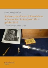 Stationen eines kurzen Soldatenlebens: Kaisermanöver in Sarajewo 1914 - gefallen 1915